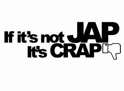 if it is not jap its crap